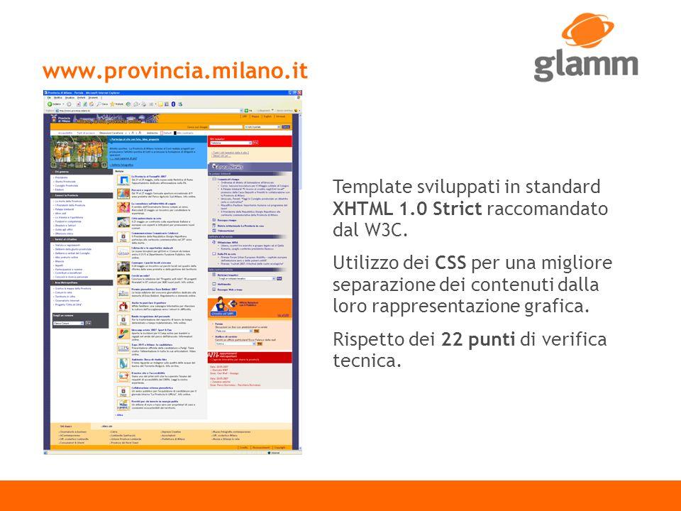 www.provincia.milano.it 1 2 3 4 5 6 Template sviluppati in standard XHTML 1.0 Strict raccomandato dal W3C.