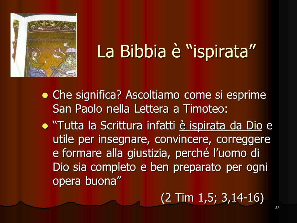 """37 La Bibbia è """"ispirata"""" La Bibbia è """"ispirata"""" Che significa? Ascoltiamo come si esprime San Paolo nella Lettera a Timoteo: Che significa? Ascoltiam"""