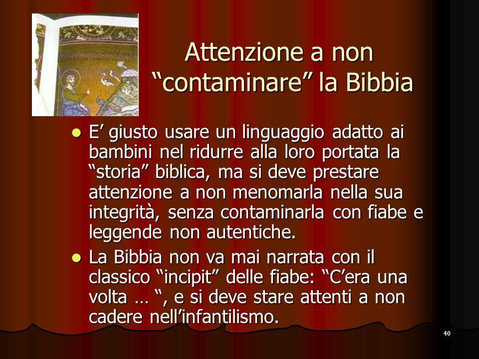 """40 Attenzione a non """"contaminare"""" la Bibbia E' giusto usare un linguaggio adatto ai bambini nel ridurre alla loro portata la """"storia"""" biblica, ma si d"""