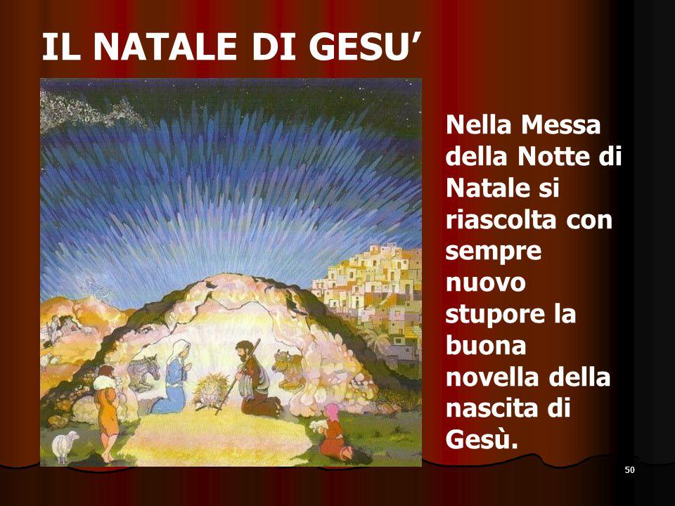 50 IL NATALE DI GESU' Nella Messa della Notte di Natale si riascolta con sempre nuovo stupore la buona novella della nascita di Gesù.