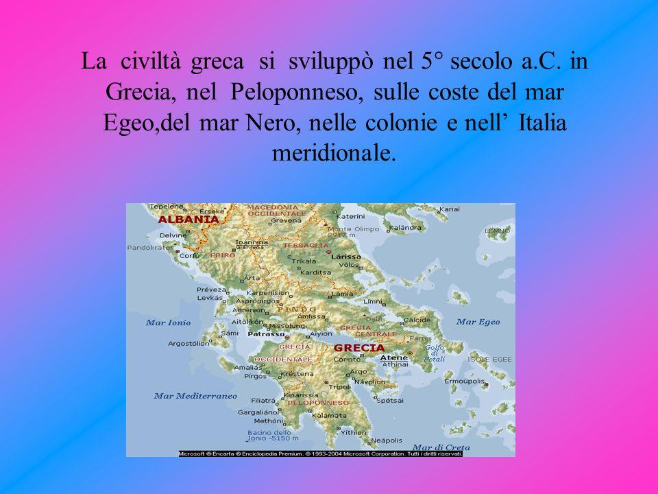La civiltà greca si sviluppò nel 5° secolo a.C. in Grecia, nel Peloponneso, sulle coste del mar Egeo,del mar Nero, nelle colonie e nell' Italia meridi