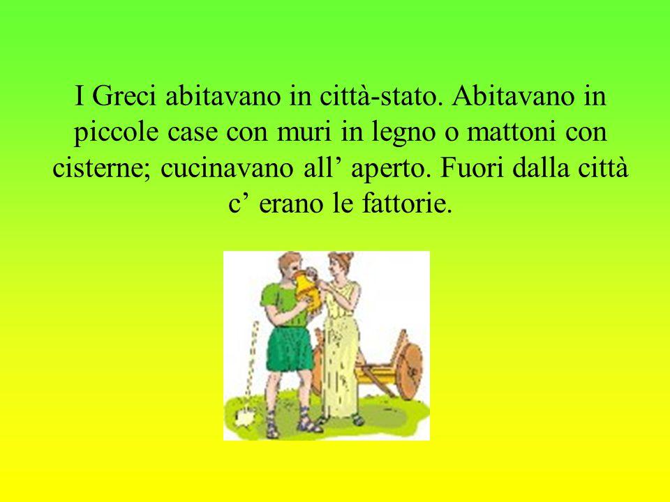 I Greci abitavano in città-stato. Abitavano in piccole case con muri in legno o mattoni con cisterne; cucinavano all' aperto. Fuori dalla città c' era