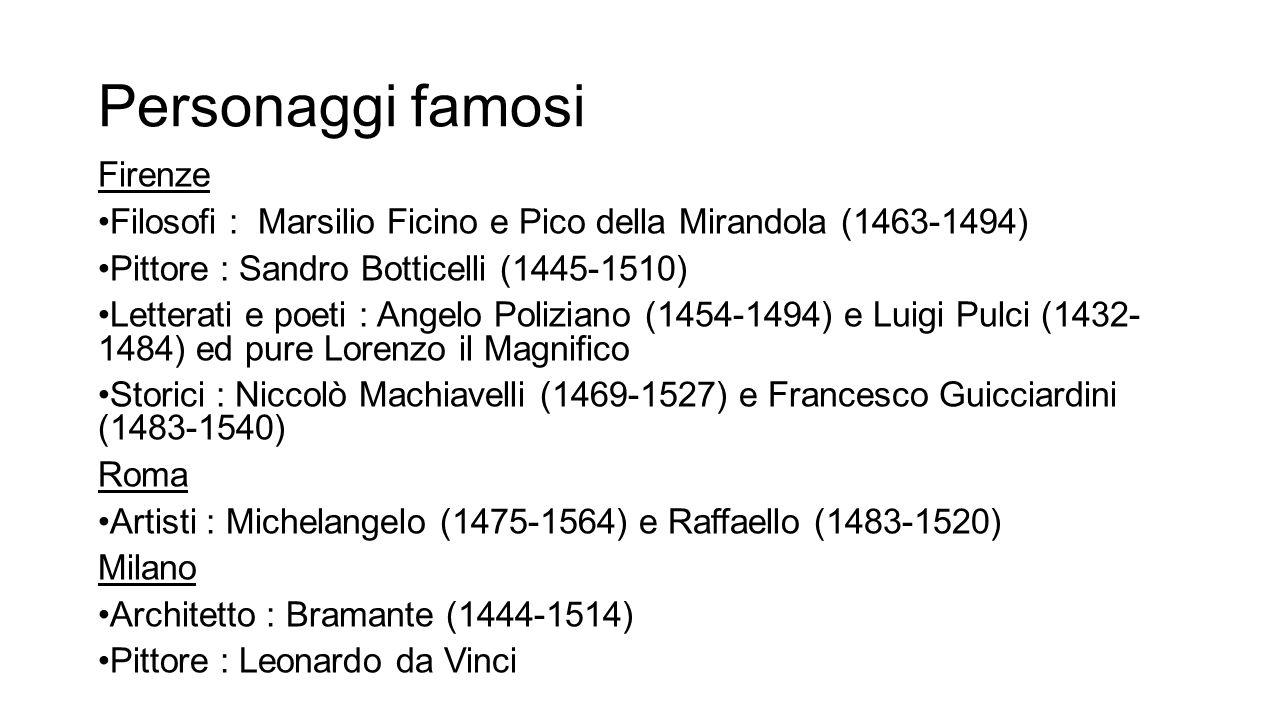 Personaggi famosi Firenze Filosofi : Marsilio Ficino e Pico della Mirandola (1463-1494) Pittore : Sandro Botticelli (1445-1510) Letterati e poeti : An