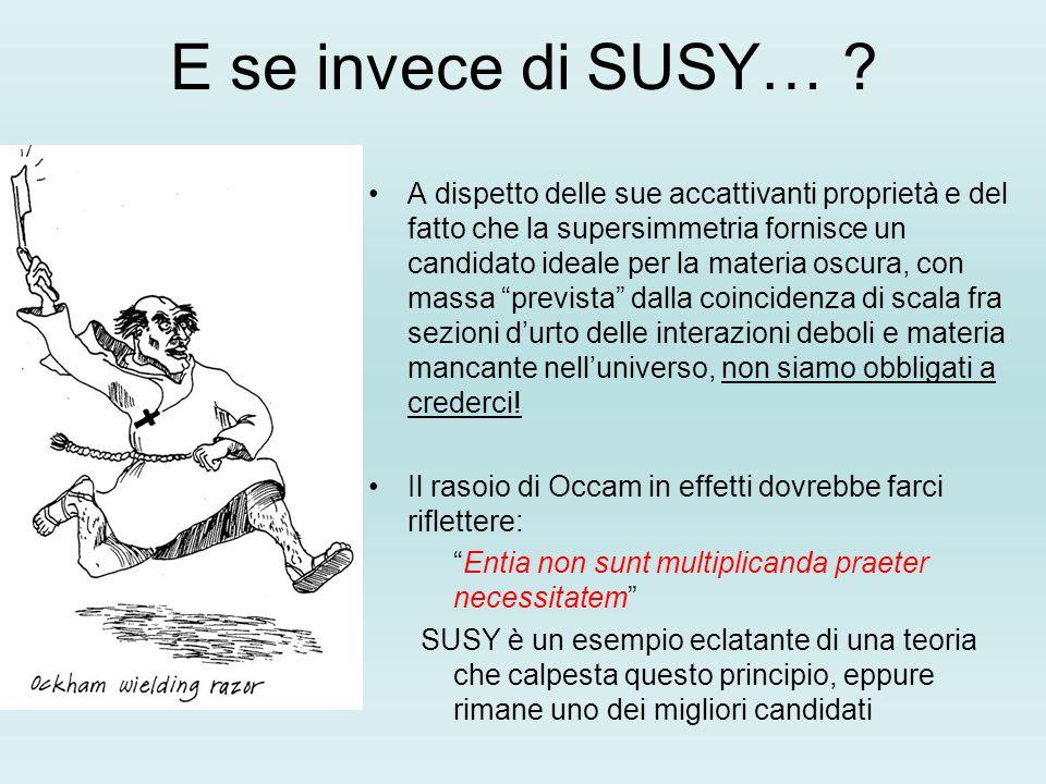 E se invece di SUSY… ? A dispetto delle sue accattivanti proprietà e del fatto che la supersimmetria fornisce un candidato ideale per la materia oscur