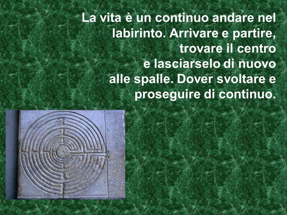 La vita è un continuo andare nel labirinto.