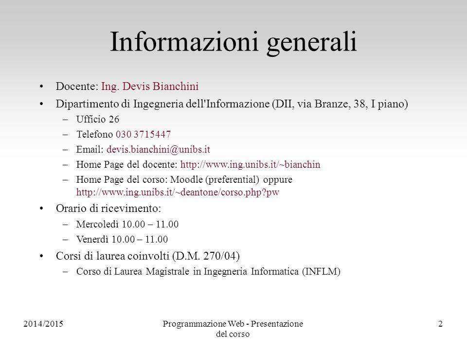 Programmazione Web - Presentazione del corso 2 Informazioni generali Docente: Ing. Devis Bianchini Dipartimento di Ingegneria dell'Informazione (DII,