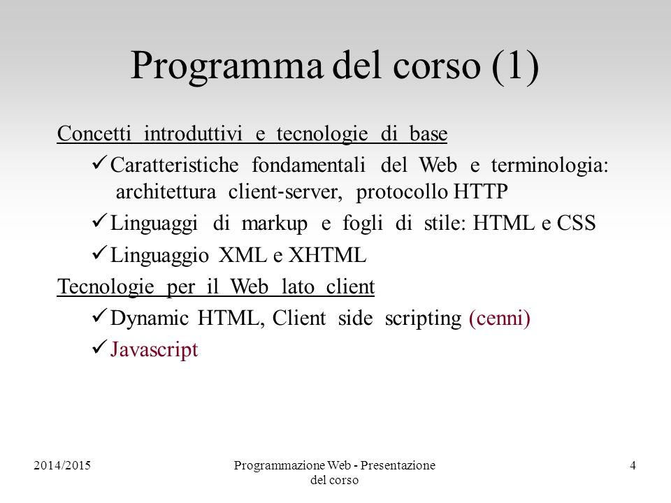 2014/2015Programmazione Web - Presentazione del corso 4 Programma del corso (1) Concetti introduttivi e tecnologie di base Caratteristiche fondamental