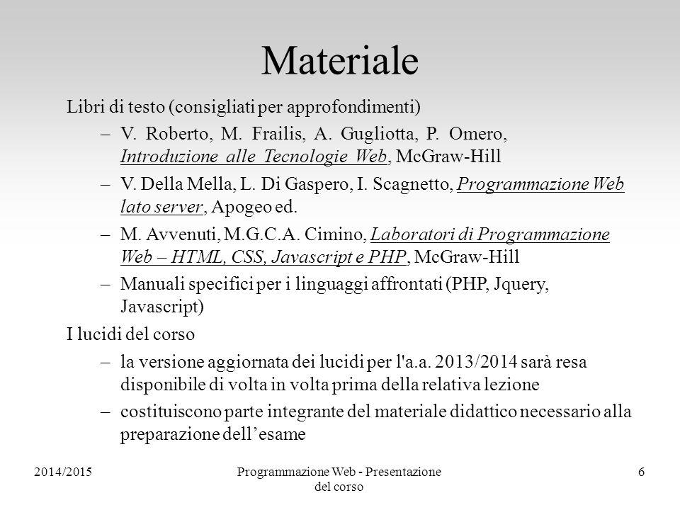 2014/2015Programmazione Web - Presentazione del corso 6 Materiale Libri di testo (consigliati per approfondimenti) –V. Roberto, M. Frailis, A. Gugliot