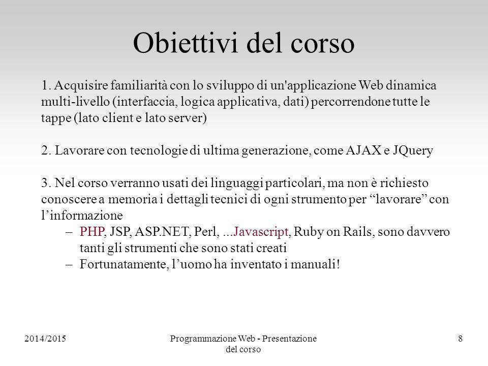 2014/2015Programmazione Web - Presentazione del corso 8 Obiettivi del corso 1. Acquisire familiarità con lo sviluppo di un'applicazione Web dinamica m