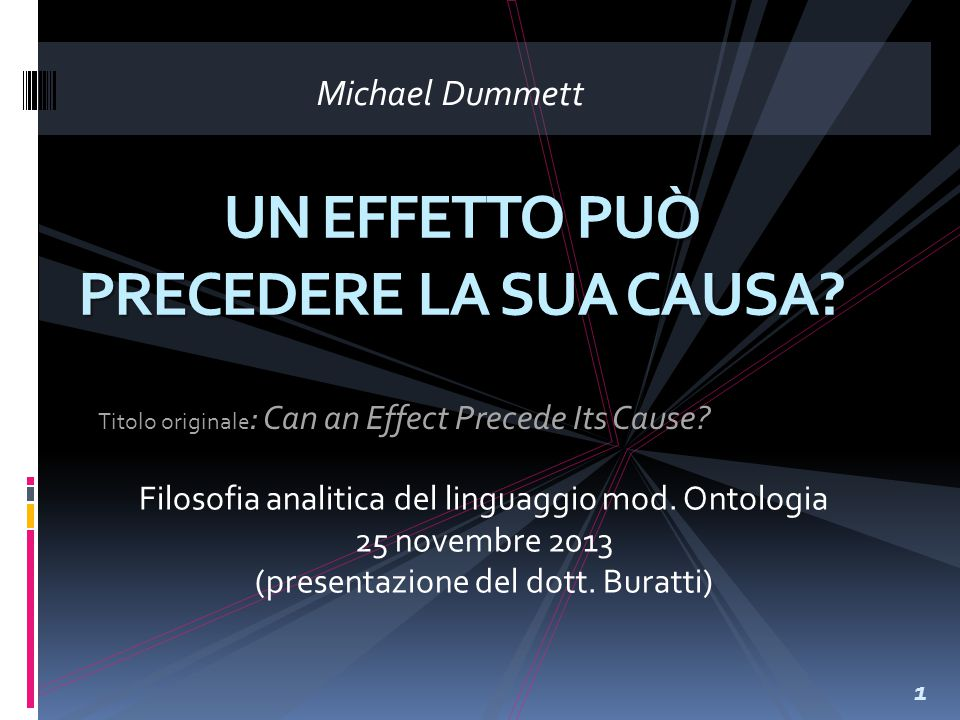Michael Dummett 1 UN EFFETTO PUÒ PRECEDERE LA SUA CAUSA.