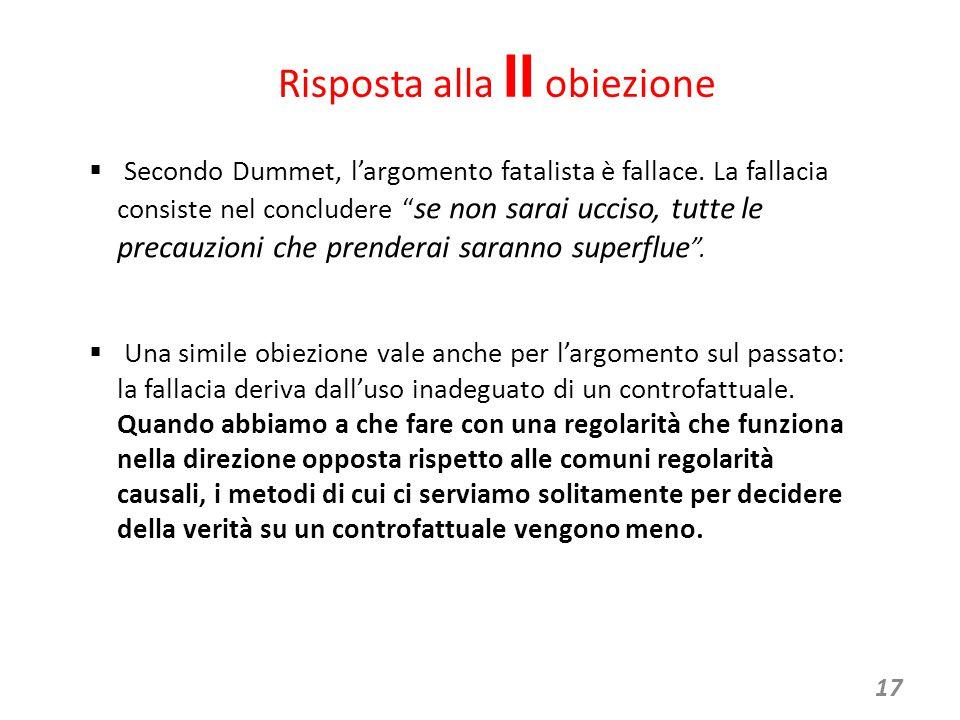 17 Risposta alla II obiezione  Secondo Dummet, l'argomento fatalista è fallace.