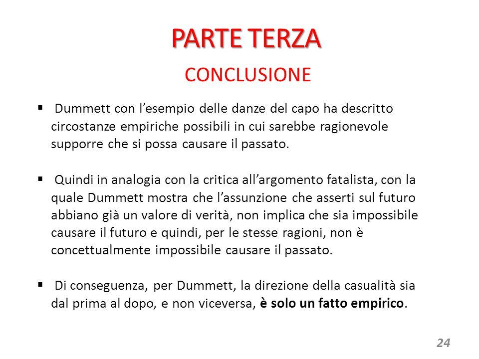 24 CONCLUSIONE  Dummett con l'esempio delle danze del capo ha descritto circostanze empiriche possibili in cui sarebbe ragionevole supporre che si po