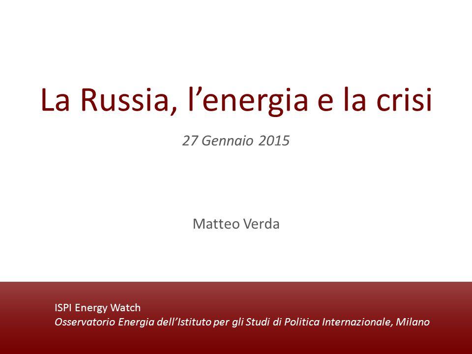ISPI Energy Watch Osservatorio Energia dell'Istituto per gli Studi di Politica Internazionale, Milano La Russia, l'energia e la crisi Matteo Verda 27 Gennaio 2015