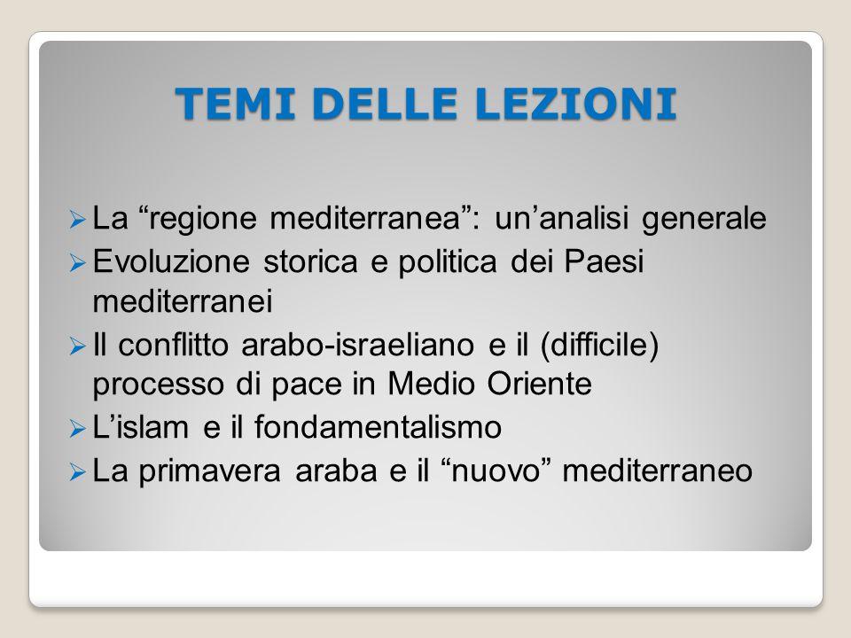 """TEMI DELLE LEZIONI  La """"regione mediterranea"""": un'analisi generale  Evoluzione storica e politica dei Paesi mediterranei  Il conflitto arabo-israel"""