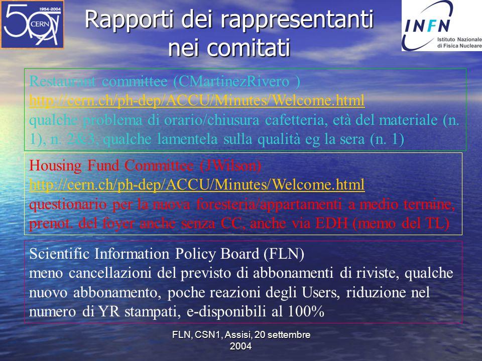 FLN, CSN1, Assisi, 20 settembre 2004 Rapporti dei rappresentanti nei comitati Restaurant committee (CMartinezRivero ) http://cern.ch/ph-dep/ACCU/Minutes/Welcome.html qualche problema di orario/chiusura cafetteria, età del materiale (n.