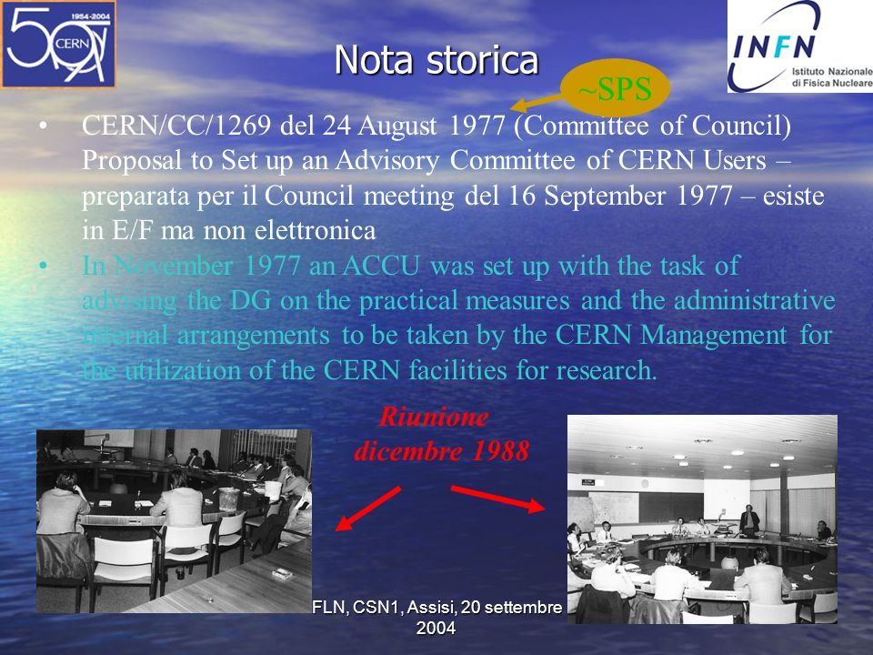 FLN, CSN1, Assisi, 20 settembre 2004 Nota storica (2) It became desirable in 1988 to revise the terms of reference and the rules of membership of the Committee, with the aim of strengthening the representativity of its members and its efficiency as a mutual consultation channel between the DG and the communities of Users.