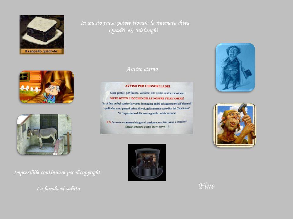 Fine Impossibile continuare per il copyright In questo paese potete trovare la rinomata ditta Quadri & Bislunghi Avviso eterno La banda vi saluta