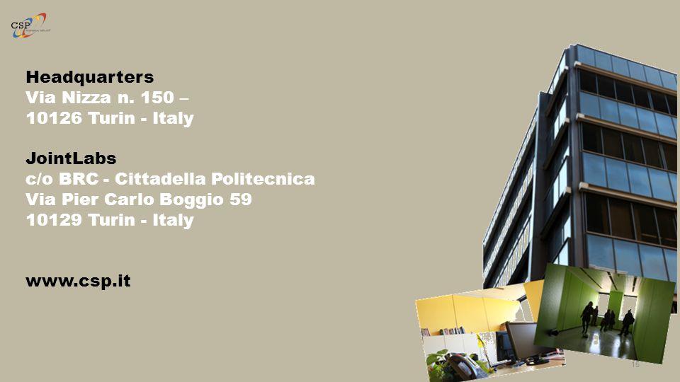 15 Headquarters Via Nizza n. 150 – 10126 Turin - Italy JointLabs c/o BRC - Cittadella Politecnica Via Pier Carlo Boggio 59 10129 Turin - Italy www.csp