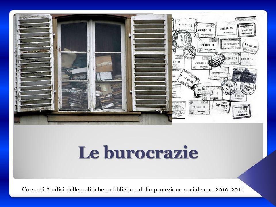 Le burocrazie Corso di Analisi delle politiche pubbliche e della protezione sociale a.a. 2010-2011