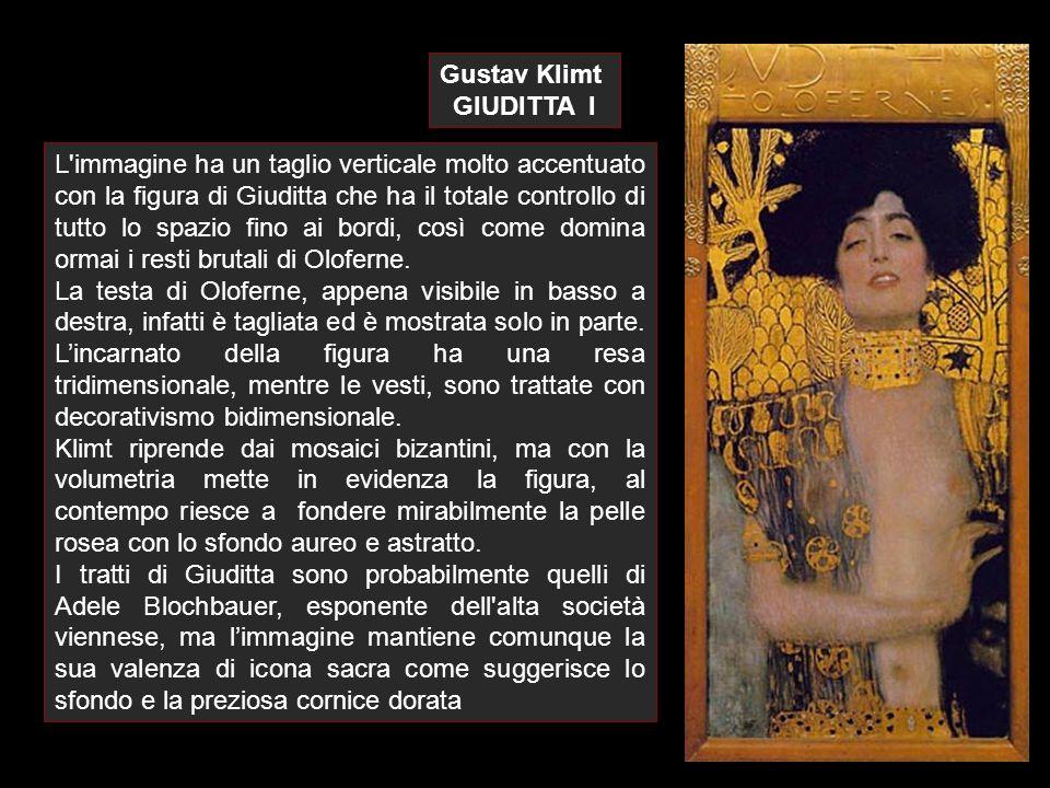 Gustav Klimt GIUDITTA I L'immagine ha un taglio verticale molto accentuato con la figura di Giuditta che ha il totale controllo di tutto lo spazio fin