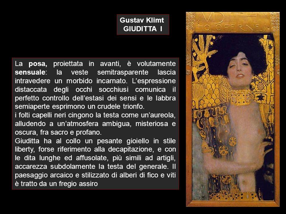 Gustav Klimt GIUDITTA I La posa, proiettata in avanti, è volutamente sensuale: la veste semitrasparente lascia intravedere un morbido incarnato. L'esp