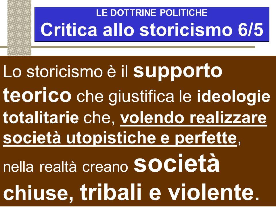 LE DOTTRINE POLITICHE Critica allo storicismo 5/5 Le profezie incondizionate dello storicismo sono solo pretenziose profezie politiche.