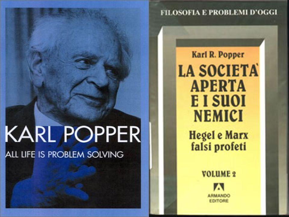 OPERE Logica della scoperta scientifica (1934, 1959), Torino, 1971. Miseria dello storicismo (1957), Milano, 1975. La società aperta e i suoi nemici (