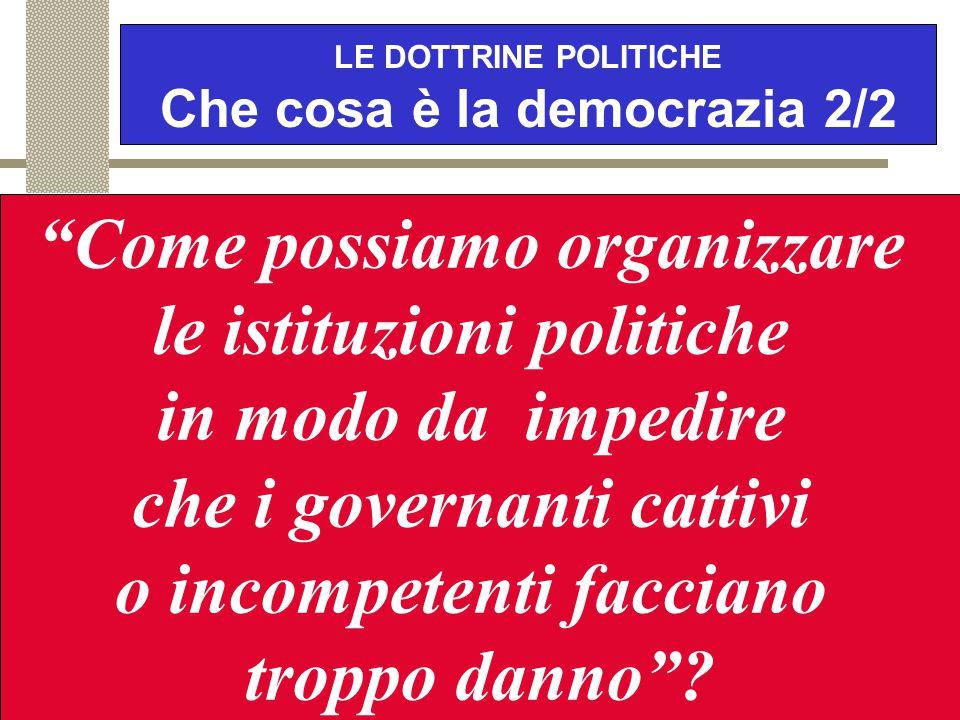 """LE DOTTRINE POLITICHE Che cosa è la democrazia 1/2 Il riferimento al """"popolo"""" o alla """"maggioranza"""" non basta per definire una democrazia. E' assolutam"""