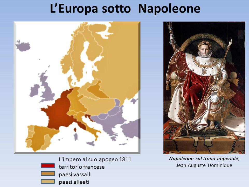L'Europa sotto Napoleone L'impero al suo apogeo 1811 territorio francese paesi vassalli paesi alleati Napoleone sul trono imperiale, Jean-Auguste Domi
