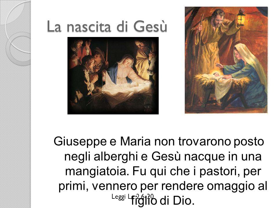 La nascita di Gesù Giuseppe e Maria non trovarono posto negli alberghi e Gesù nacque in una mangiatoia. Fu qui che i pastori, per primi, vennero per r
