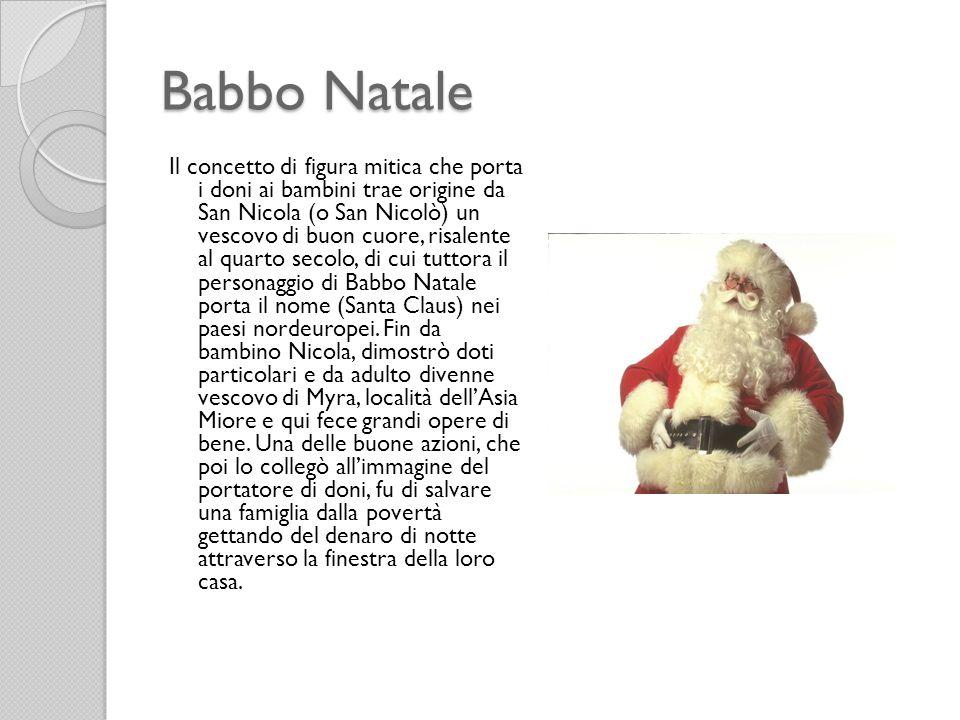 Babbo Natale Il concetto di figura mitica che porta i doni ai bambini trae origine da San Nicola (o San Nicolò) un vescovo di buon cuore, risalente al