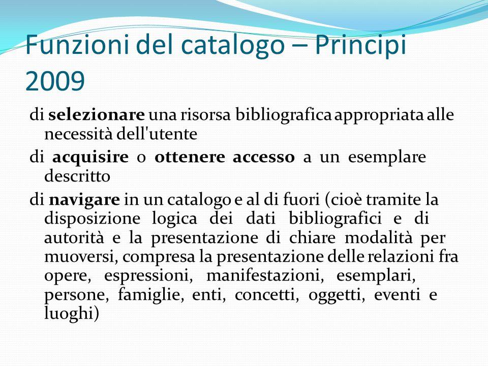 Funzioni del catalogo – Principi 2009 di selezionare una risorsa bibliografica appropriata alle necessità dell'utente di acquisire o ottenere accesso