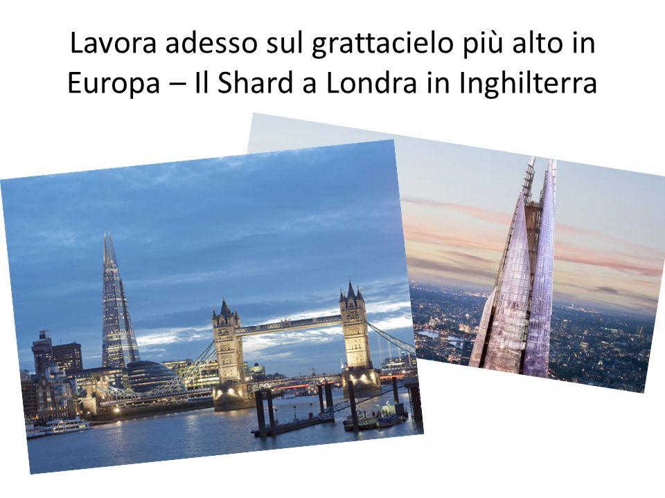 Lavora adesso sul grattacielo più alto in Europa – Il Shard a Londra in Inghilterra