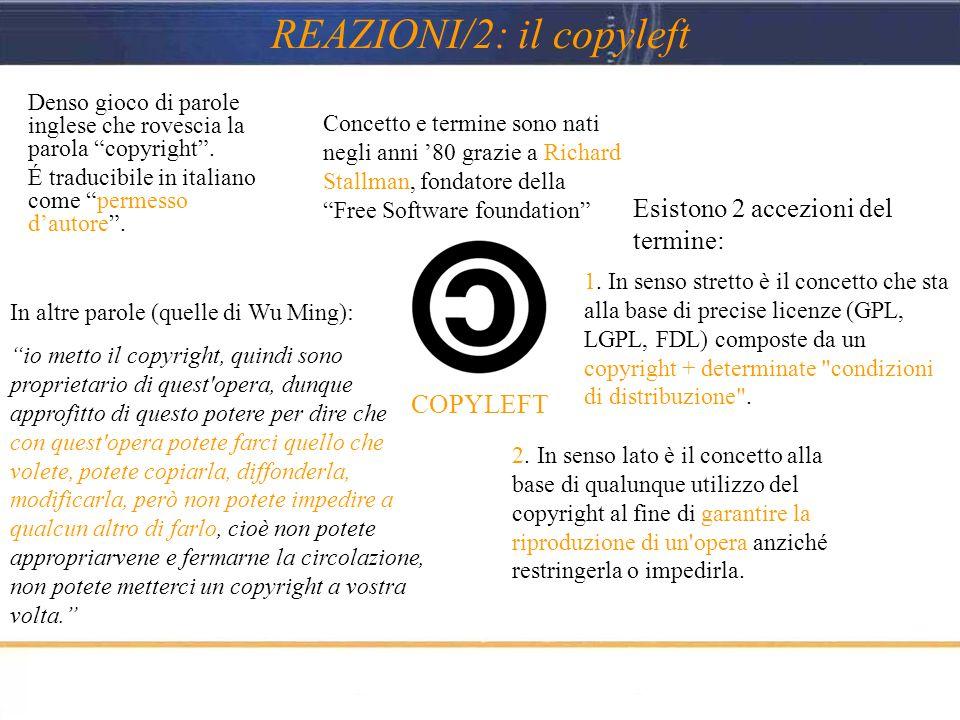 """REAZIONI/2: il copyleft COPYLEFT Denso gioco di parole inglese che rovescia la parola """"copyright"""". É traducibile in italiano come """"permesso d'autore""""."""