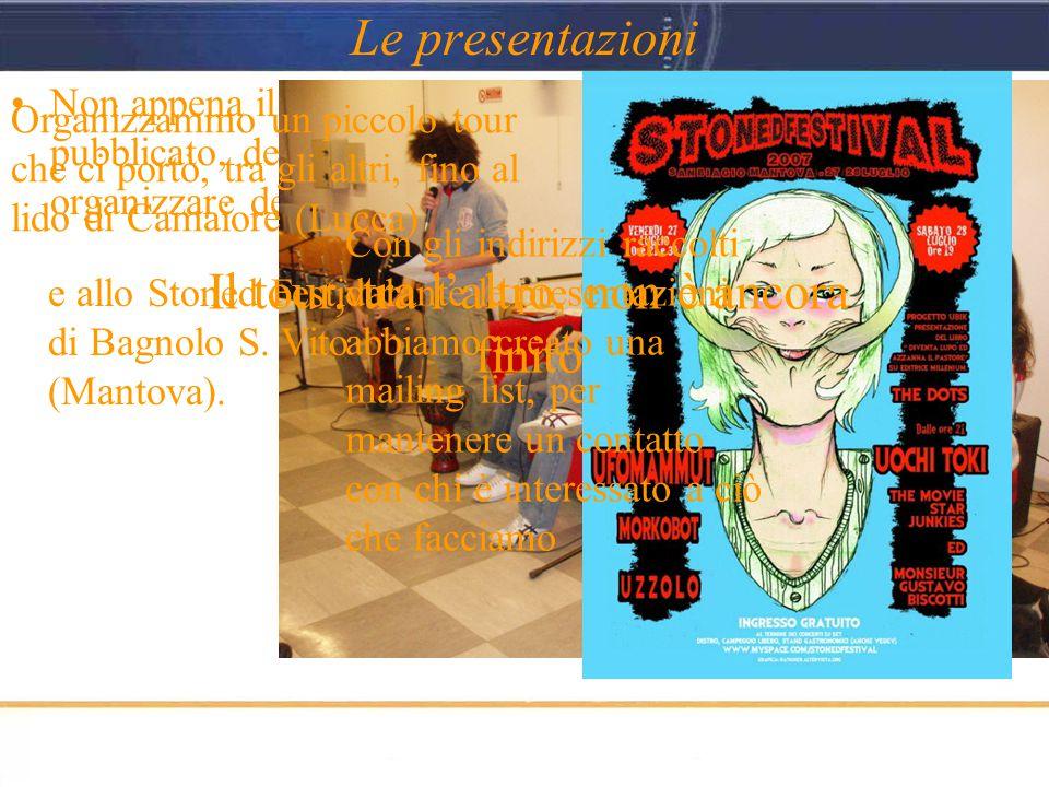 Le presentazioni Non appena il libro fu pubblicato, decidemmo di organizzare delle presentazioni Organizzammo un piccolo tour che ci portò, tra gli altri, fino al lido di Camaiore (Lucca) e allo Stoned Festival di Bagnolo S.
