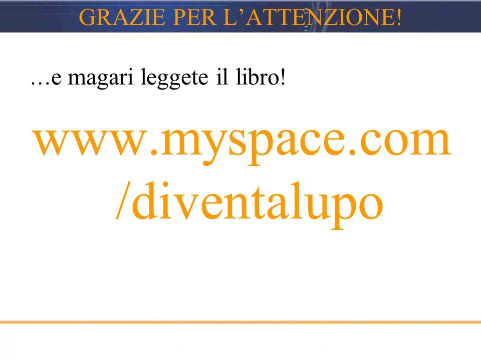 GRAZIE PER L'ATTENZIONE! … e magari leggete il libro! www.myspace.com /diventalupo