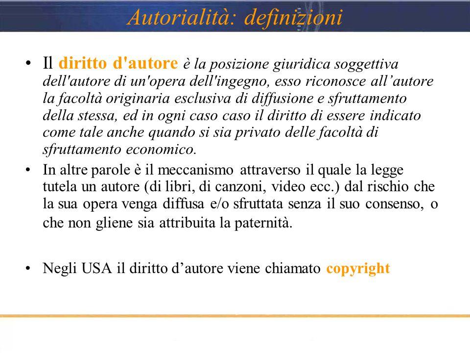 Autorialità: definizioni Il diritto d'autore è la posizione giuridica soggettiva dell'autore di un'opera dell'ingegno, esso riconosce all'autore la fa