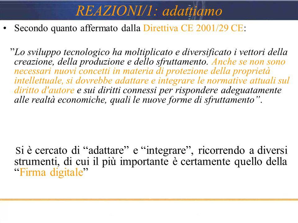 REAZIONI/1: adattiamo Secondo quanto affermato dalla Direttiva CE 2001/29 CE: Lo sviluppo tecnologico ha moltiplicato e diversificato i vettori della creazione, della produzione e dello sfruttamento.