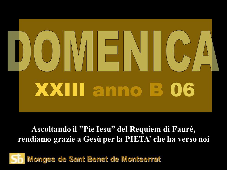 Monges de Sant Benet de Montserrat Ascoltando il Pie Iesu del Requiem di Fauré, rendiamo grazie a Gesù per la PIETA' che ha verso noi XXIII anno B 06