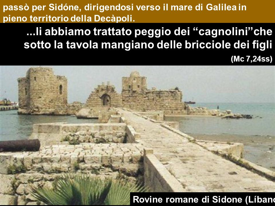 Mc 7,31-37 Gesù, di ritorno dalla regione di Tiro A Tiro hai dato le briciole di PANE alla sirofenicia...