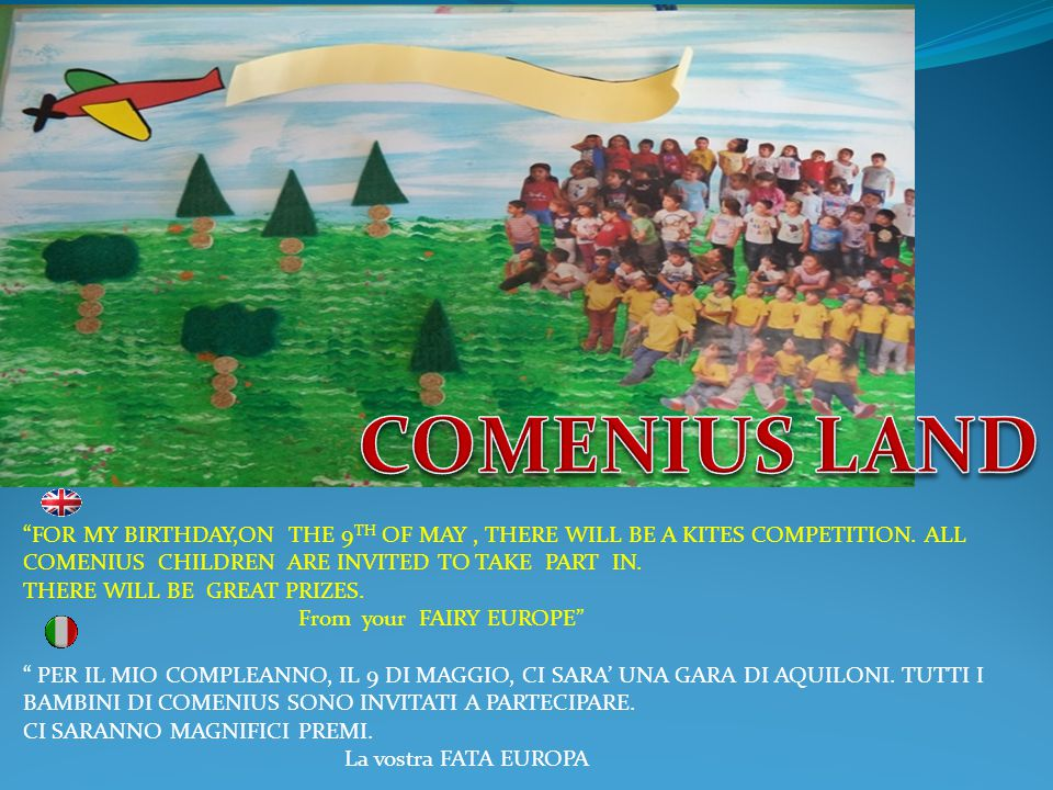 """FOR MY BIRTHDAY,ON THE 9 TH OF MAY, THERE WILL BE A KITES COMPETITION. ALL COMENIUS CHILDREN ARE INVITED TO TAKE PART IN. THERE WILL BE GREAT PRIZES."
