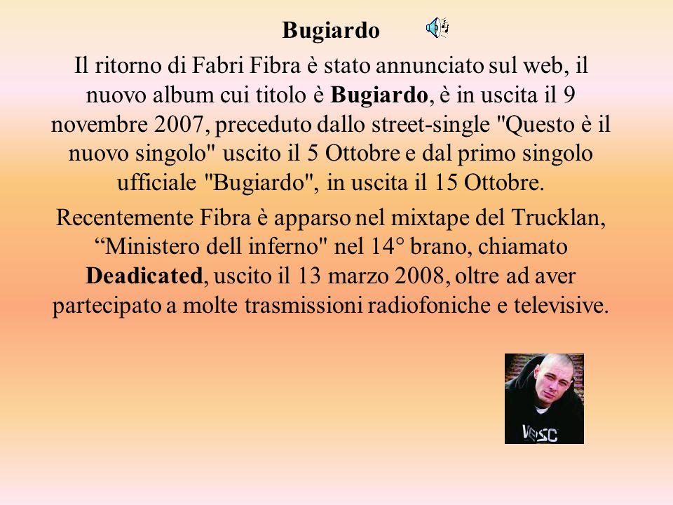 Bugiardo Il ritorno di Fabri Fibra è stato annunciato sul web, il nuovo album cui titolo è Bugiardo, è in uscita il 9 novembre 2007, preceduto dallo street-single Questo è il nuovo singolo uscito il 5 Ottobre e dal primo singolo ufficiale Bugiardo , in uscita il 15 Ottobre.
