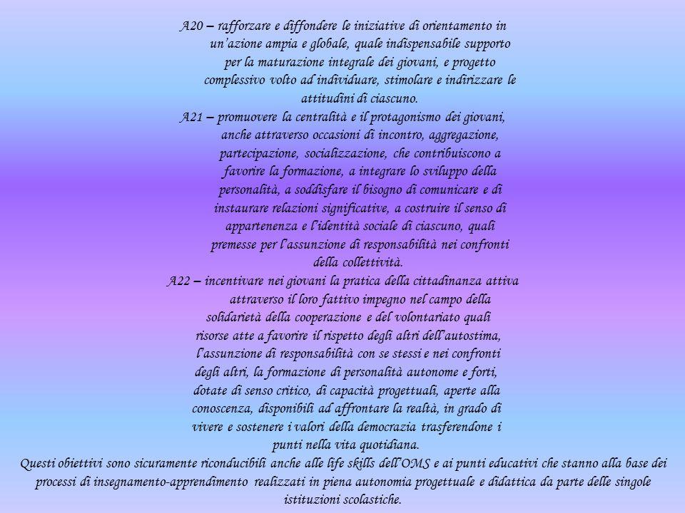 A20 – rafforzare e diffondere le iniziative di orientamento in un'azione ampia e globale, quale indispensabile supporto per la maturazione integrale dei giovani, e progetto complessivo volto ad individuare, stimolare e indirizzare le attitudini di ciascuno.