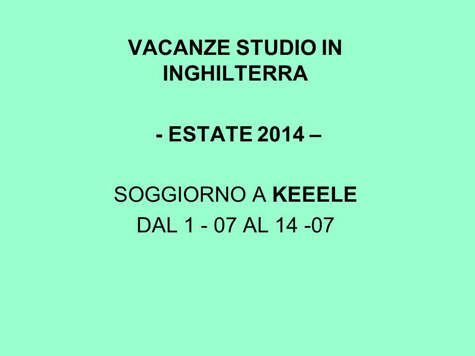 VACANZE STUDIO IN INGHILTERRA - ESTATE 2014 – SOGGIORNO A KEEELE DAL 1 - 07 AL 14 -07