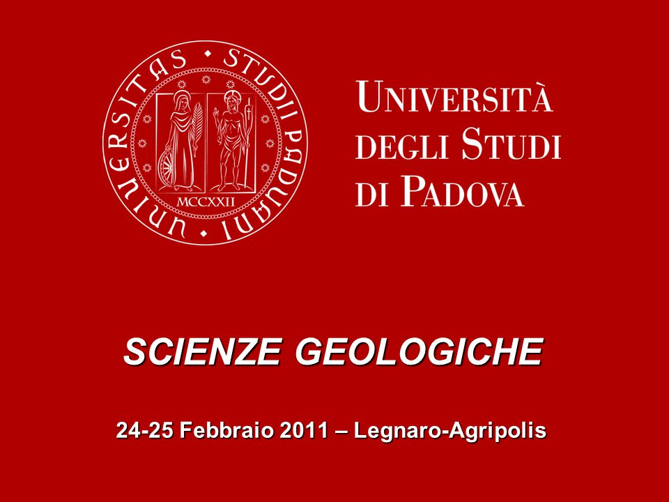 SCIENZE GEOLOGICHE 24-25 Febbraio 2011 – Legnaro-Agripolis