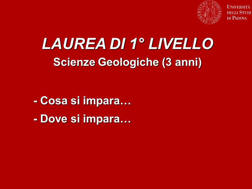 Scienze Geologiche (3 anni) LAUREA DI 1° LIVELLO - Cosa si impara… - Dove si impara…