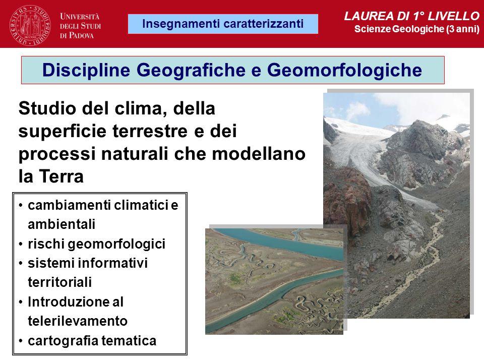 Insegnamenti caratterizzanti LAUREA DI 1° LIVELLO Scienze Geologiche (3 anni) Discipline Geografiche e Geomorfologiche Studio del clima, della superfi