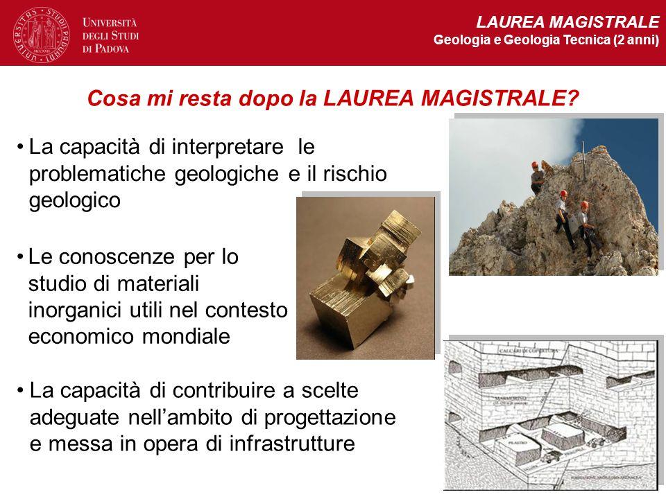 LAUREA MAGISTRALE Geologia e Geologia Tecnica (2 anni) Cosa mi resta dopo la LAUREA MAGISTRALE? La capacità di interpretare le problematiche geologich