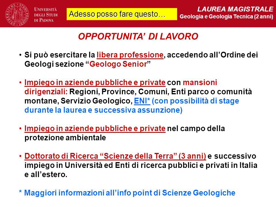 LAUREA MAGISTRALE Geologia e Geologia Tecnica (2 anni) OPPORTUNITA' DI LAVORO Si può esercitare la libera professione, accedendo all'Ordine dei Geolog