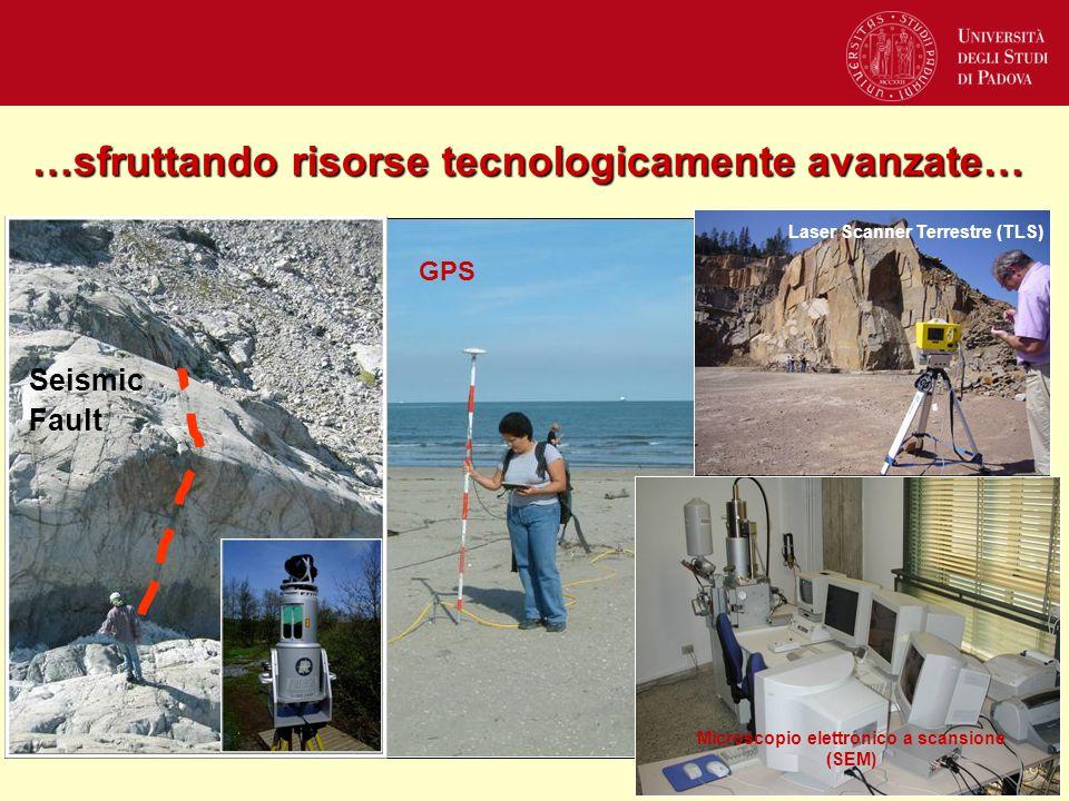 …sfruttando risorse tecnologicamente avanzate… Microscopio elettronico a scansione (SEM) Seismic Fault Laser Scanner Terrestre (TLS) GPS